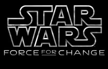 NEW STAR WARS: FORCE FOR CHANGE CHARITABLE CAMPAIGN