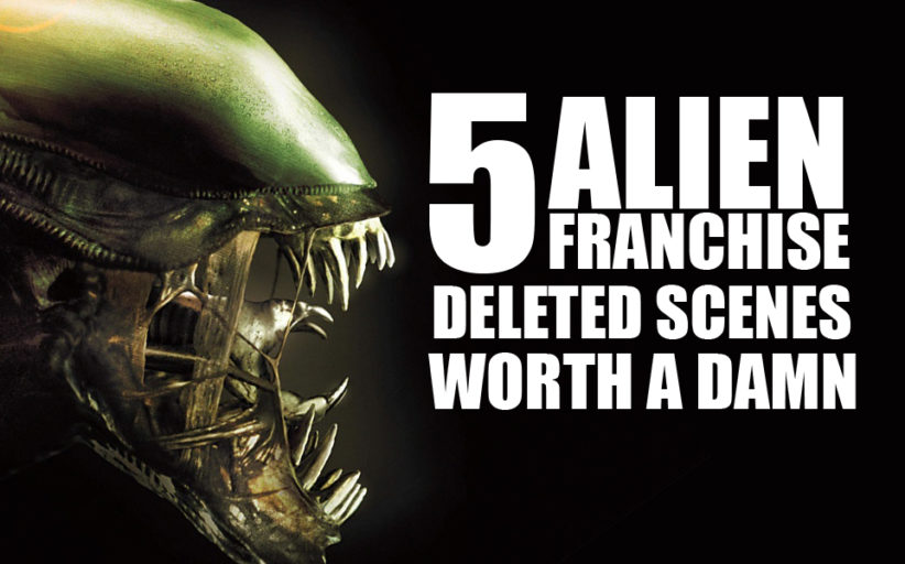 5 Alien Franchise Deleted Scenes Worth a Damn